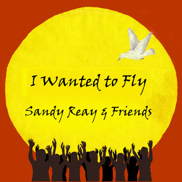I Wanted to Fly CD by Sandy Reay and Friends